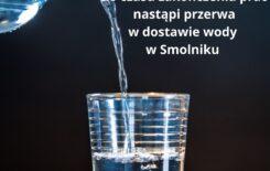 Więcej o: Smolnik – przerwa w dostawie wody